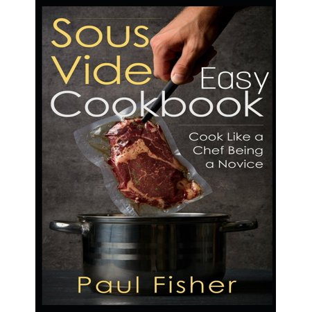 - Easy Sous Vide Cookbook: Cook Like a Chef Being a Novice (Paperback)