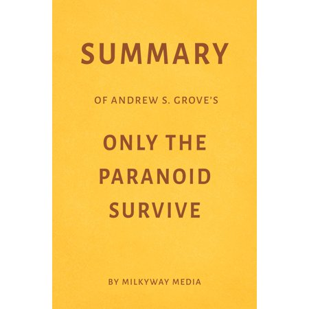 Summary of Andrew S. Grove's Only the Paranoid Survive by Milkyway Media -