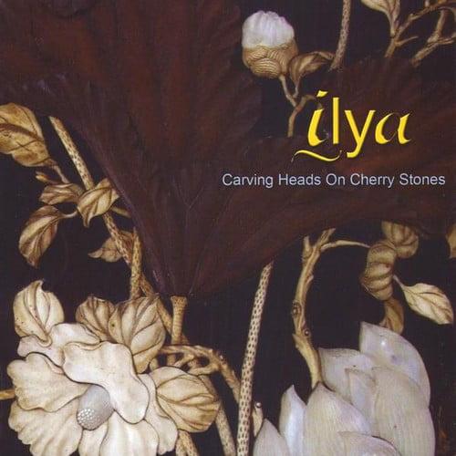 Ilya - Carving Heads on Cherry Stones [CD]