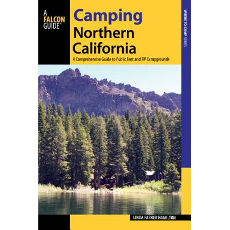 Camping Northern California : A Comprehensive Guide to Public Tent and RV (Best Campgrounds In Northern California)