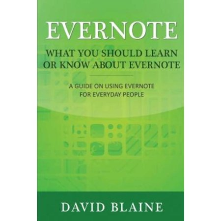 Evernote  What You Should Learn Or Know About Evernote  A Guide On Using Evernote For Everyday People