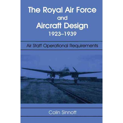 The RAF and Aircraft Design: Air Staff Operational Requirements 1923-1939