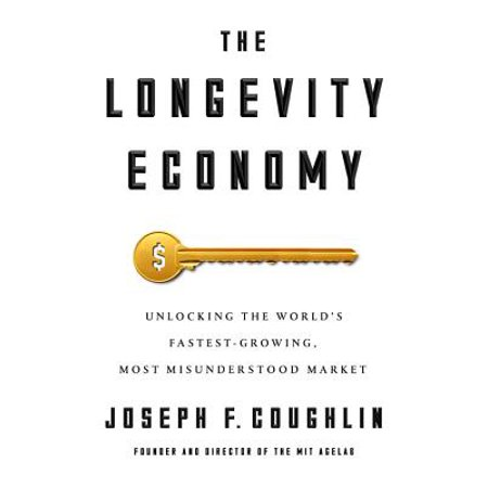 The Longevity Economy : Unlocking the World's Fastest-Growing, Most Misunderstood (Best Zma On The Market)