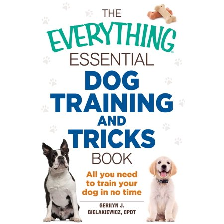 The Everything Essential Dog Training and Tricks Book : All You Need to Train Your Dog in No (Feeling Tired All The Time And No Energy)
