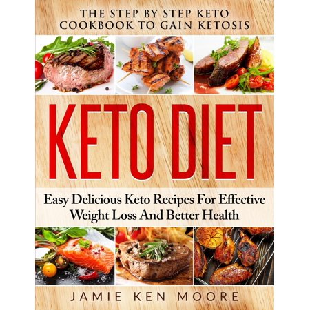 Keto Diet : The Step by Step Keto Cookbook to Gain Ketosis: Keto Diet: Easy Delicious Keto Recipes for Effective Weight Loss and Better (Best Keto Diet App For Iphone)
