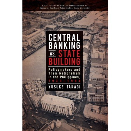 Central Banking As State Building   Policymakers And Their Nationalism In The Philippines  1933 1964