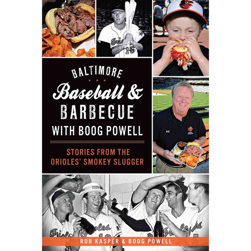 Baltimore Baseball & Barbecue with Boog Powell: Stories from the Orioles' Smokey Slugger by