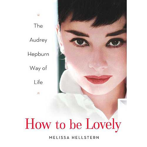 How to Be Lovely: The Audrey Hepburn Way of Life