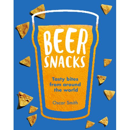 Beer Snacks : Tasty bites from around the world (Box Of Beers From Around The World)