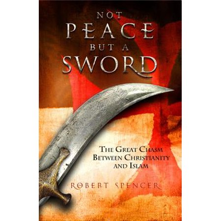 Not Peace But a Sword : The Great Chasm Between Christianity and