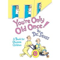Classic Seuss: You're Only Old Once!: A Book for Obsolete Children: 30th Anniversary Edition
