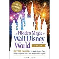 The Hidden Magic of Walt Disney World, 3rd Edition : Over 600 Secrets of the Magic Kingdom, Epcot, Disney's Hollywood Studios, and Disney's Animal Kingdom (Paperback)