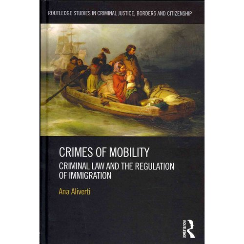 Crimes of Mobility: Criminal Law and the Regulation of Immigration