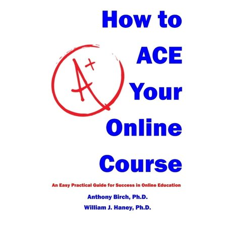 How To Ace Your Online Course  An Easy Practical Guide For Success In Online Education