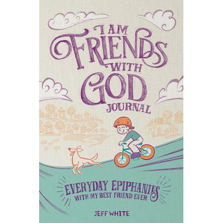 I Am Friends With God Journal : Everyday Epiphanies With My Best Friend