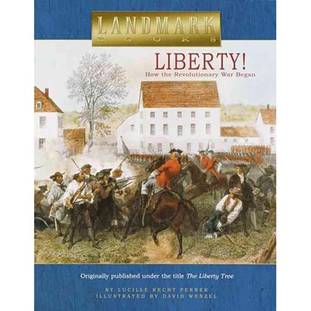 Liberty!: How the Revolutionary War Began by