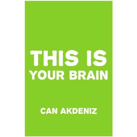 This Is Your Brain: Latest Discoveries About Enhancing and Optimizing Mental Performance and Better Employ Your Mind into Your Service in a Natural, Easy Way - (Major Discoveries About The Brain And Brain Function)