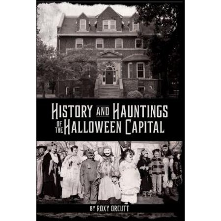 History and Hauntings of the Halloween Capital (Halloween's History)