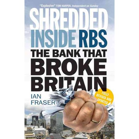 Shredded  Inside Rbs  The Bank That Broke Britain