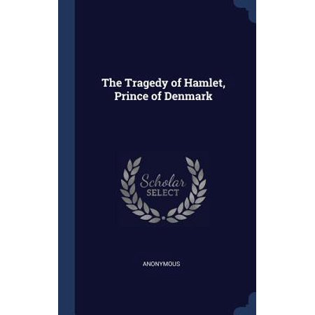 The Tragedy of Hamlet, Prince of Denmark (The Tragical History Of Hamlet Prince Of Denmark)