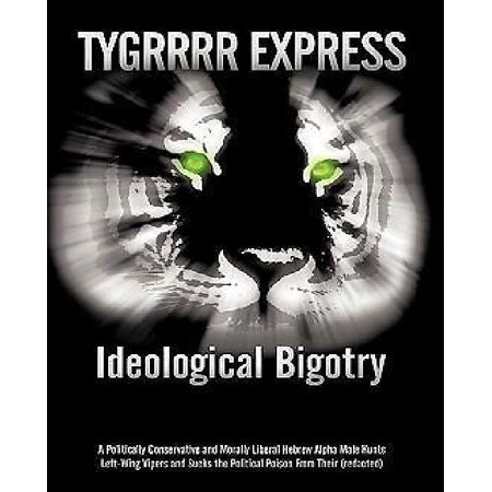 Ideological Bigotry  A Politically Conservative And Morally Liberal Hebrew Alpha Male Hunts Left Wing Vipers And Sucks The Political Poison