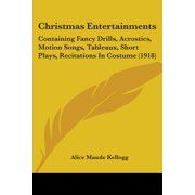 Christmas Entertainments : Containing Fancy Drills, Acrostics, Motion Songs, Tableaux, Short Plays, Recitations in Costume (1918)
