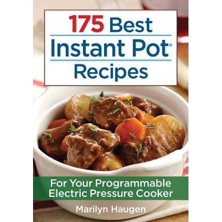 175 Best Instant Pot Recipes : For Your Programmable Electric Pressure Cooker (The Best Halloween Cupcake Recipes)
