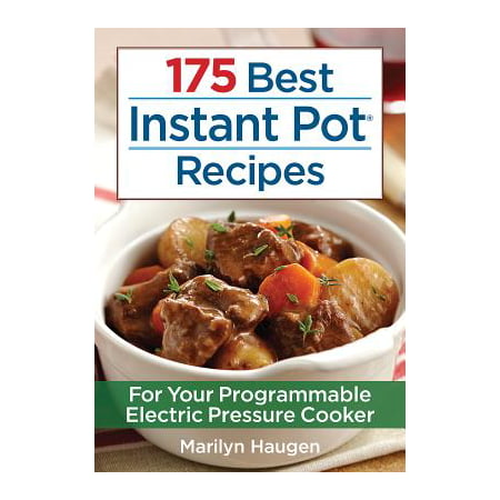 175 Best Instant Pot Recipes : For Your Programmable Electric Pressure