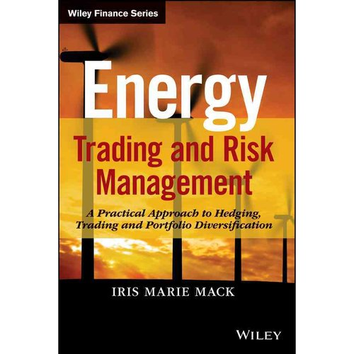 Energy Trading and Risk Management: A Practical Approach to Hedging, Trading, and Portfolio Diversification
