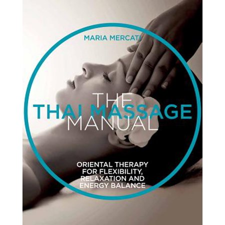 The Thai Massage Manual : Natural Therapy for Flexibility, Relaxation, and Energy Balance