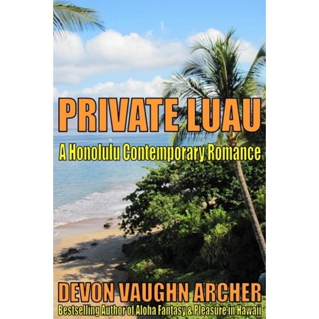 Private Luau (A Honolulu Contemporary Romance) - (Best Luau In Honolulu 2019)