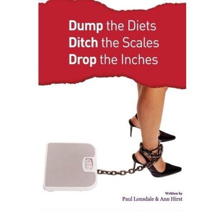 Dump The Diets  Ditch The Scales  Drop The Inches