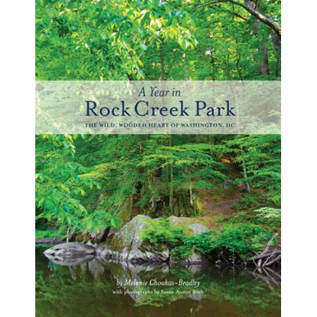 A Year in Rock Creek Park : The Wild, Wooded Heart of Washington, DC
