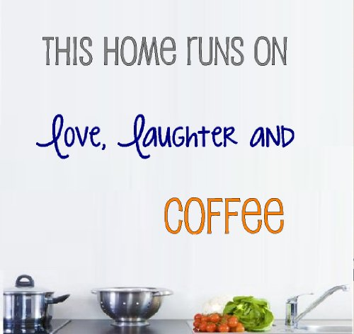 "THIS HOME RUNS ON LOVE LAUGHTER AND COFFEE~ WALL DECAL three colors 13"" X 17"""