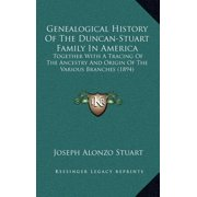 Genealogical History of the Duncan-Stuart Family in America : Together with a Tracing of the Ancestry and Origin of the Various Branches (1894)