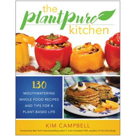 The Plantpure Kitchen : 130 Mouthwatering, Whole Food Recipes and Tips for a Plant-Based (Best Whole Food Plant Based Recipes)
