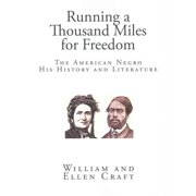 Running a Thousand Miles for Freedom: The American Negro His History and Literature by