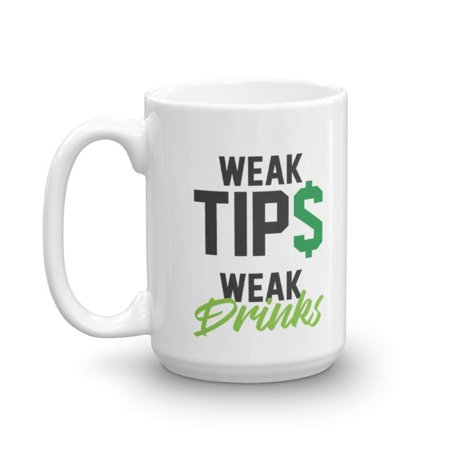 Weak Tips Weak Drinks Dollar Sign Coffee & Tea Gift Mug, Home Table Décor, Funny Tip Cup, Bar Accessories, Supplies, Items & Products For A Professional Bartender & Pro Bartending Men & Women (15oz) (Dollar Items With)