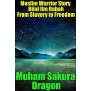 Muslim Warrior Story Bilal Ibn Rabah From Slavery to Freedom - eBook
