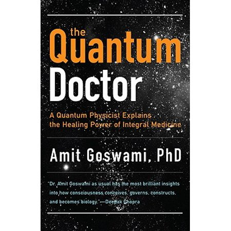Quantum Doctor: A Quantum Physicist Explains the Healing Power of Integral Medicine (Paperback)