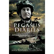 The Pegasus Diaries : The Private Papers of Major John Howard DSO