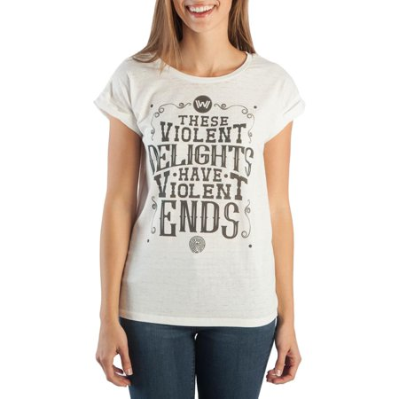 WestWorld These Violent Delights Have Violent Ends Women's White T-Shirt Tee