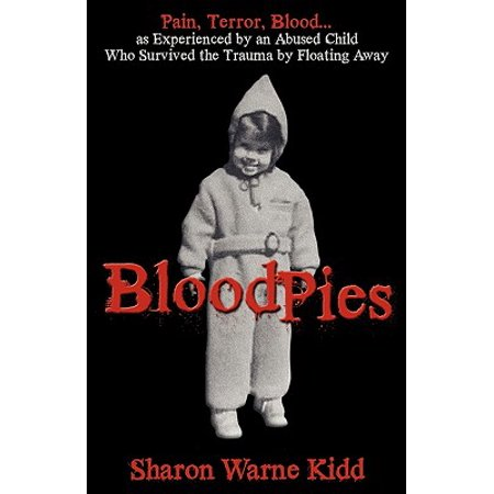 Bloodpies : Pain, Terror, Blood...as Experienced by an Abused Child Who Survived the Trauma by Floating Away Blood Stopper Trauma Dressing