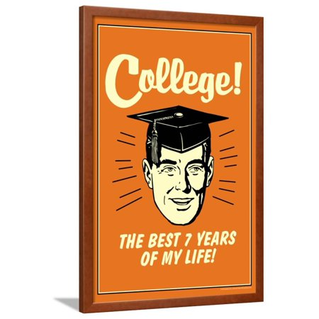 College Best 7 Years Of My Life Funny Retro Poster Framed Poster Wall Art By