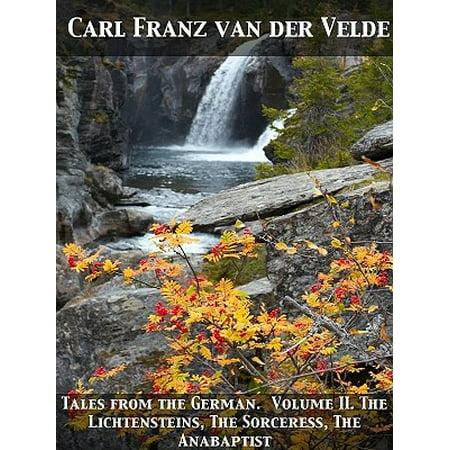 Tales from the German. Volume II. The Lichtensteins, The Sorceress, The Anabaptist - eBook (Lichtenstein Halloween)