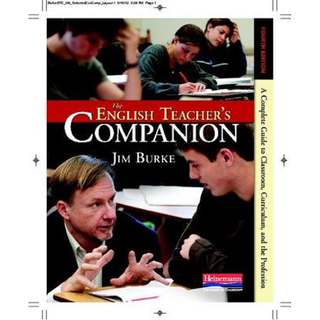 The English Teacher's Companion, Fourth Edition : A Completely New Guide to Classroom, Curriculum, and the (Curriculum Development Theory Into Practice 4th Edition)