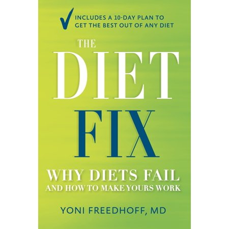 The Diet Fix : Why Diets Fail and How to Make Yours