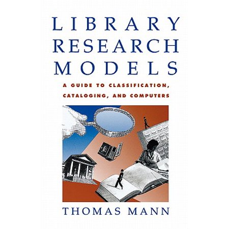 Library Research Models : A Guide to Classification, Cataloging, and (Research Projects In Library And Information Science)