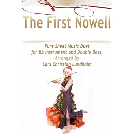 The First Nowell Pure Sheet Music Duet for Bb Instrument and Double Bass, Arranged by Lars Christian Lundholm -