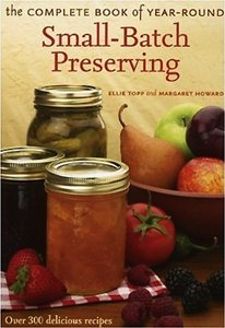Ellie Topp and Margaret Howard Complete Book of Small-Batch Preserving